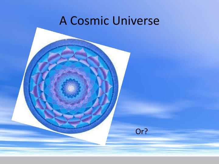 A Cosmic Universe