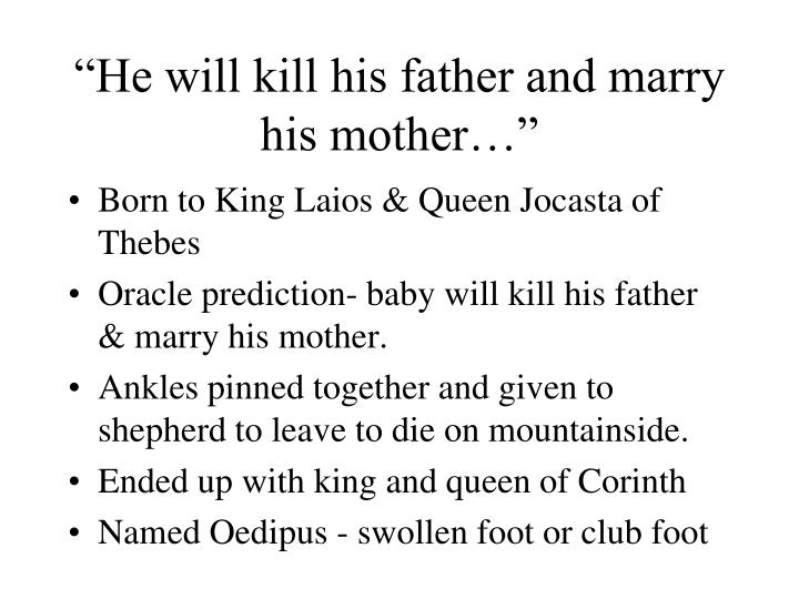 """He will kill his father and marry his mother…"""