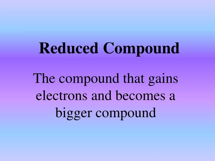 Reduced Compound