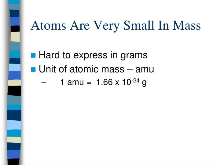 Atoms Are Very Small In Mass