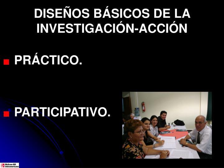 DISEÑOS BÁSICOS DE LA INVESTIGACIÓN-ACCIÓN