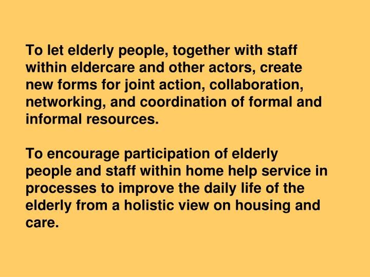 To let elderly people, together with staff