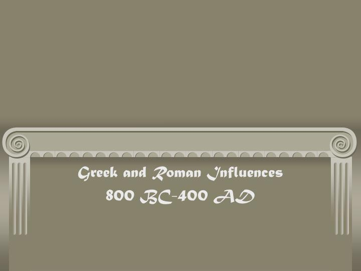 Greek and roman influences 800 bc 400 ad