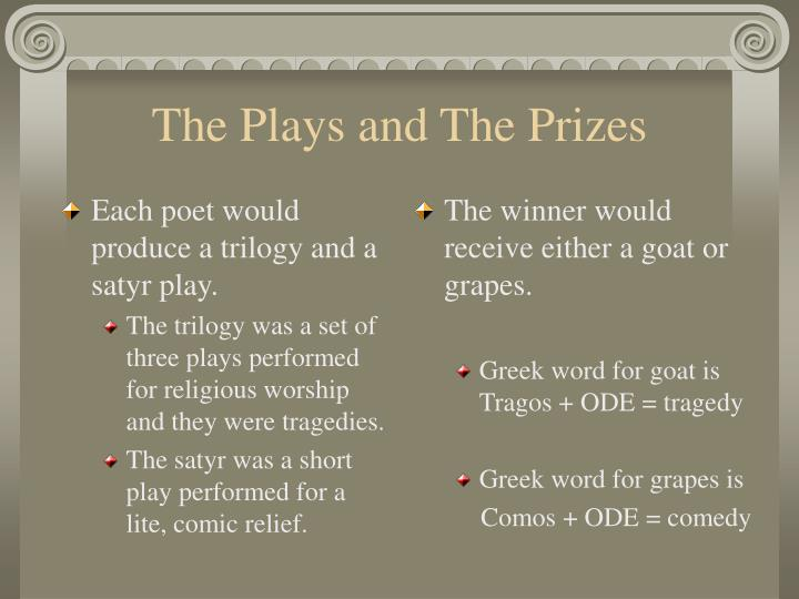 Each poet would produce a trilogy and a satyr play.
