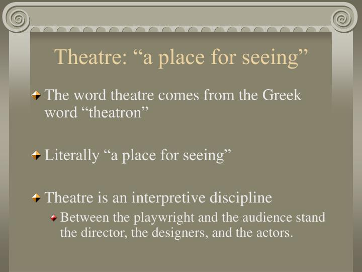 Theatre a place for seeing