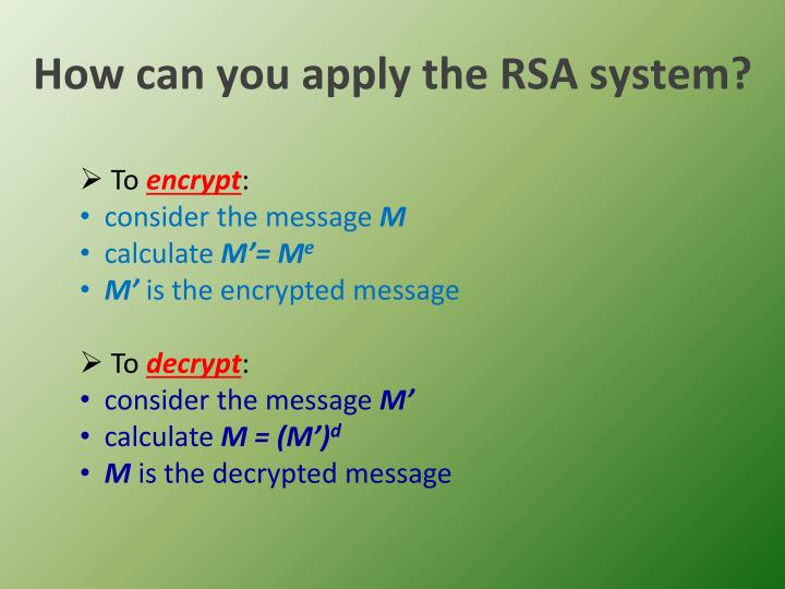 How can you apply the RSA system?