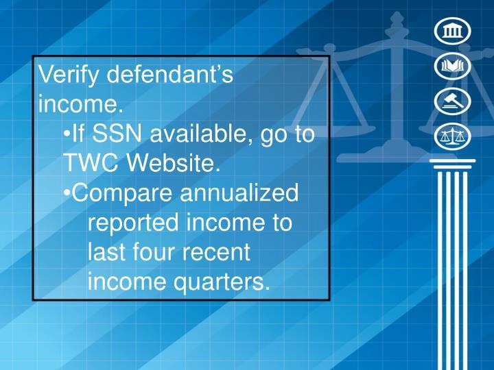 Verify defendant's income.