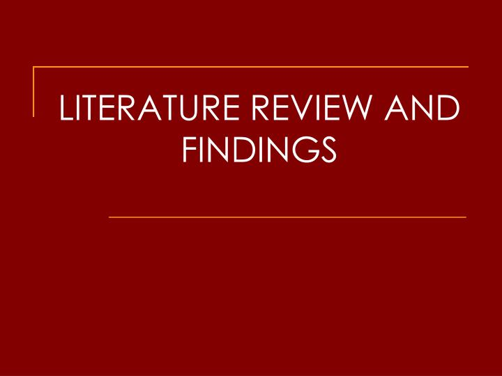 LITERATURE REVIEW AND FINDINGS
