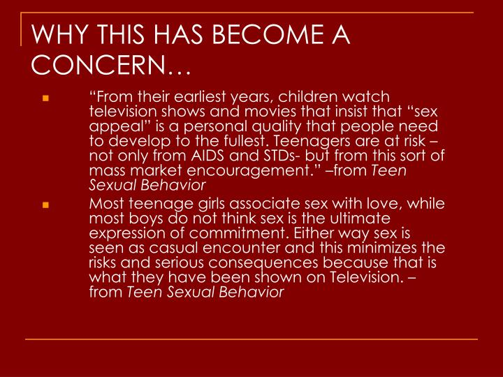 """From their earliest years, children watch television shows and movies that insist that ""sex appeal"" is a personal quality that people need to develop to the fullest. Teenagers are at risk –not only from AIDS and STDs- but from this sort of mass market encouragement."" –from"