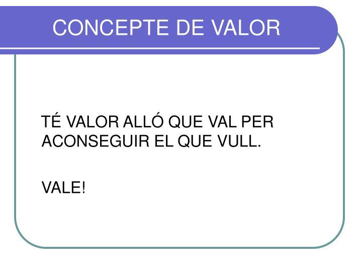 CONCEPTE DE VALOR