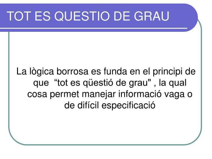 TOT ES QUESTIO DE GRAU