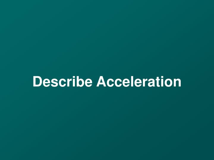 Describe acceleration
