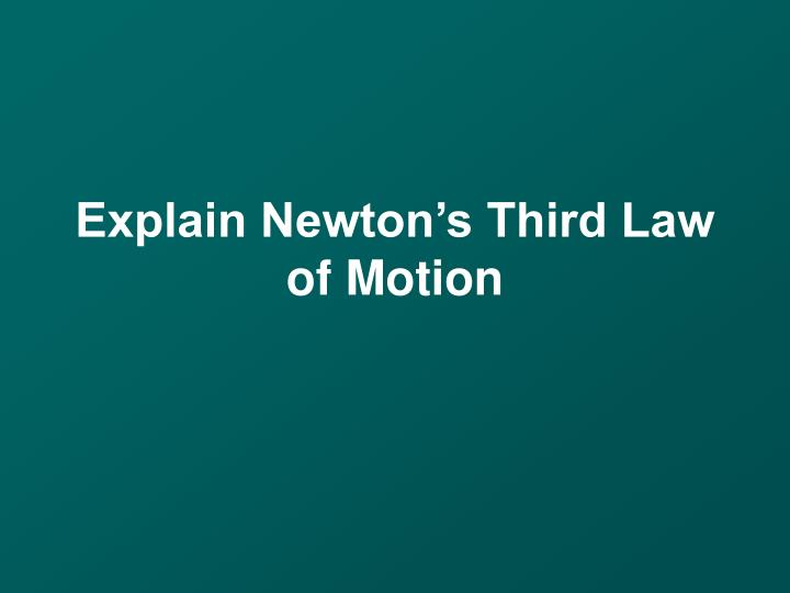 Explain Newton's Third Law of Motion