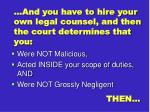 and you have to hire your own legal counsel and then the court determines that you