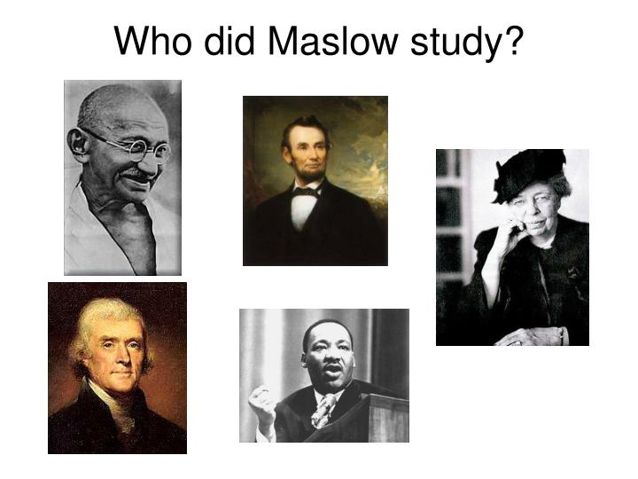 Who did Maslow study?