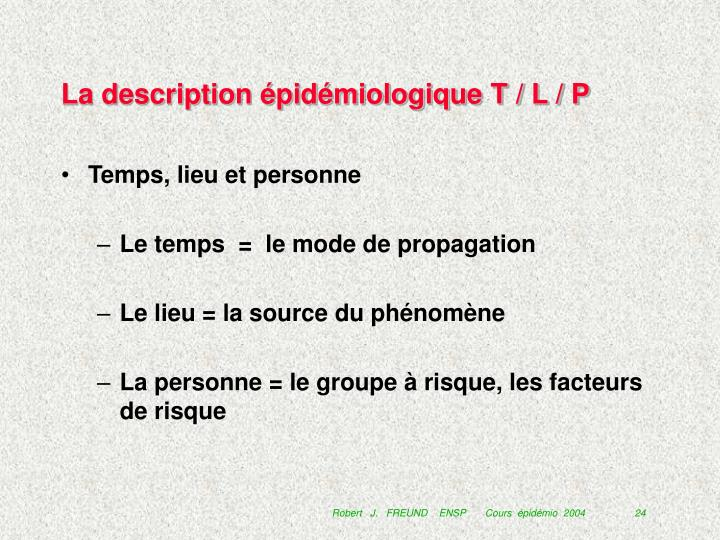 La description épidémiologique T / L / P