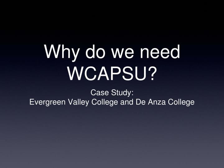Why do we need WCAPSU?