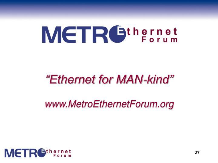 """""""Ethernet for MAN-kind"""""""
