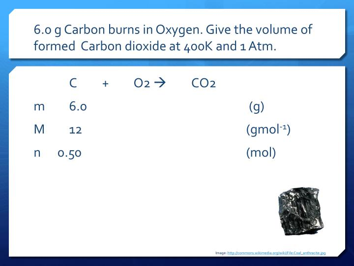 6.0 g Carbon burns in Oxygen. Give the volume of formed  Carbon
