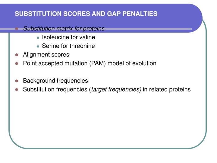 SUBSTITUTION SCORES AND GAP PENALTIES
