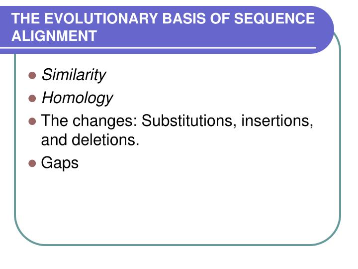 THE EVOLUTIONARY BASIS OF SEQUENCE ALIGNMENT