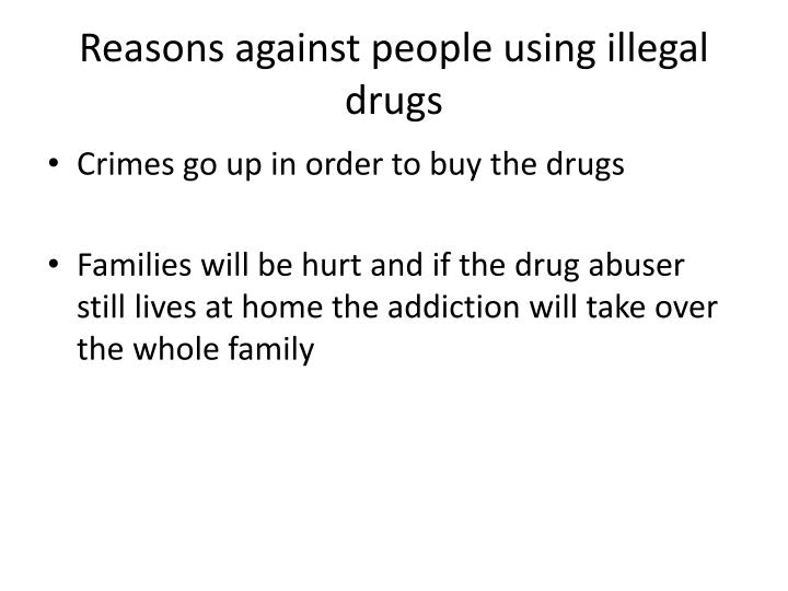Reasons against people using illegal drugs