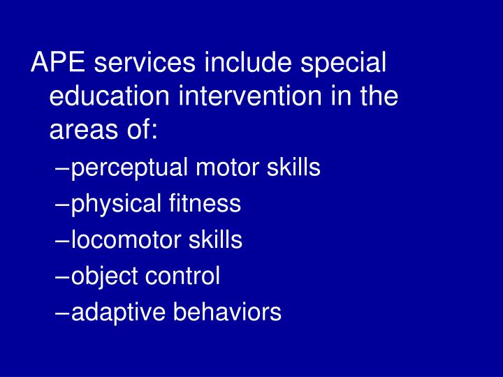 APE services include special education intervention in the areas of: