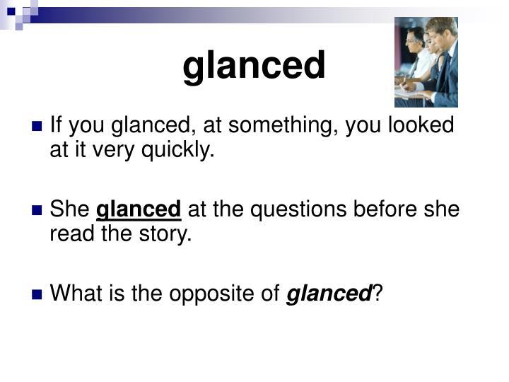 glanced