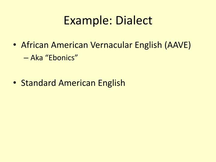 Example: Dialect