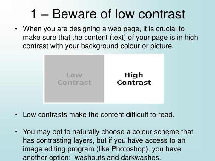 1 – Beware of low contrast