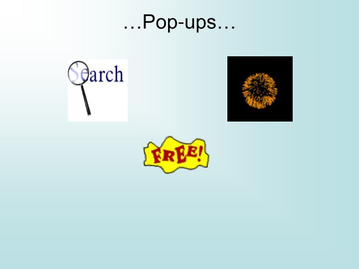 …Pop-ups…