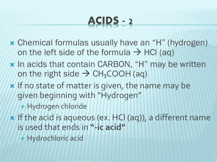 "Chemical formulas usually have an ""H"" (hydrogen) on the left side of the formula"