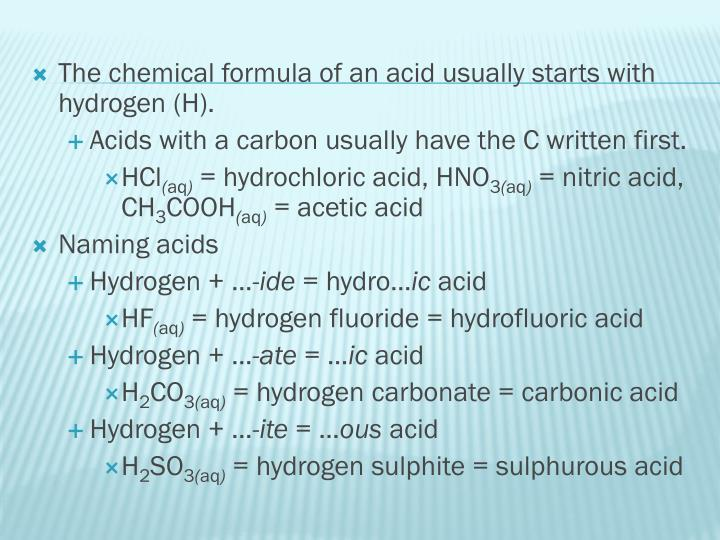 The chemical formula of an acid usually starts with hydrogen (H).