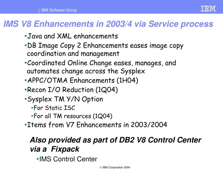 IMS V8 Enhancements in 2003/4 via Service process