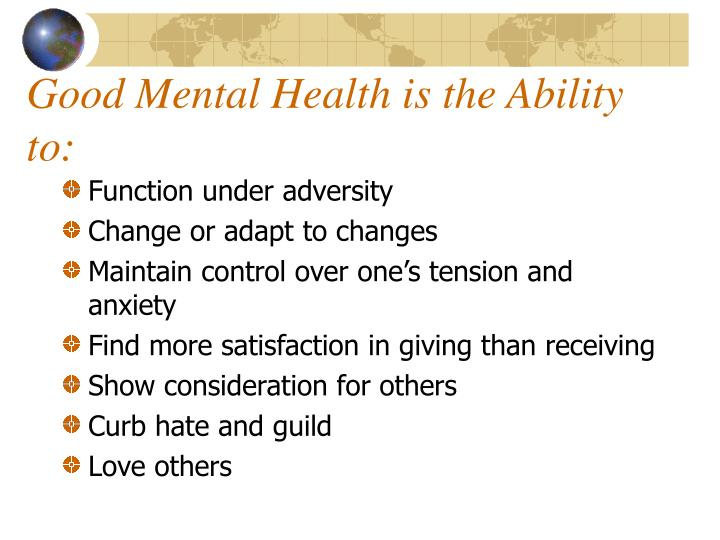 Good mental health is the ability to