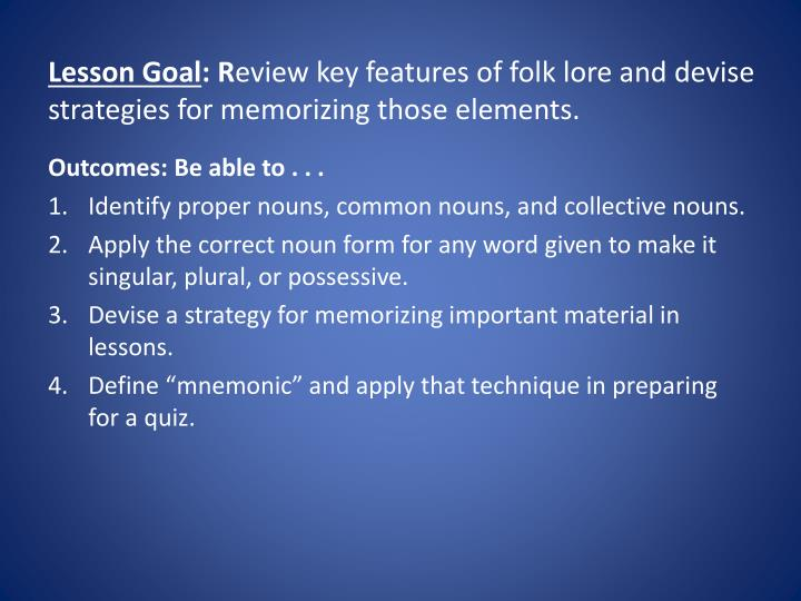 Lesson goal r eview key features of folk lore and devise strategies for memorizing those elements