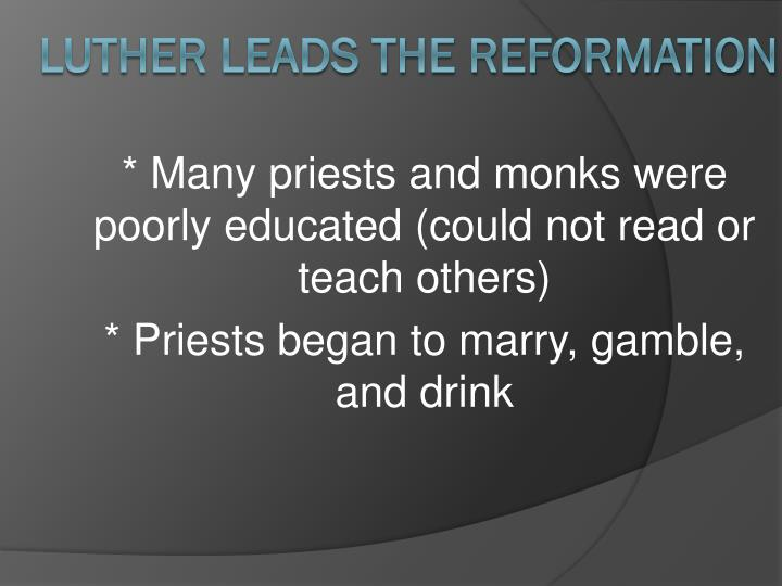 * Many priests and monks were poorly educated (could not read or teach others)