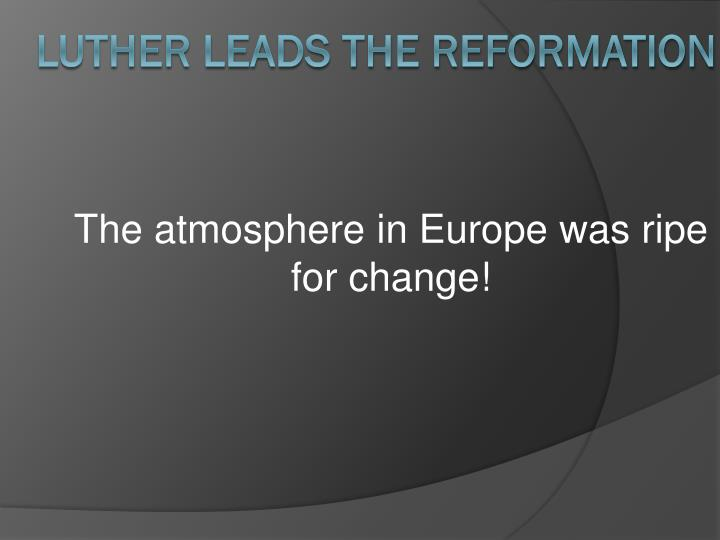 The atmosphere in Europe was ripe for change!