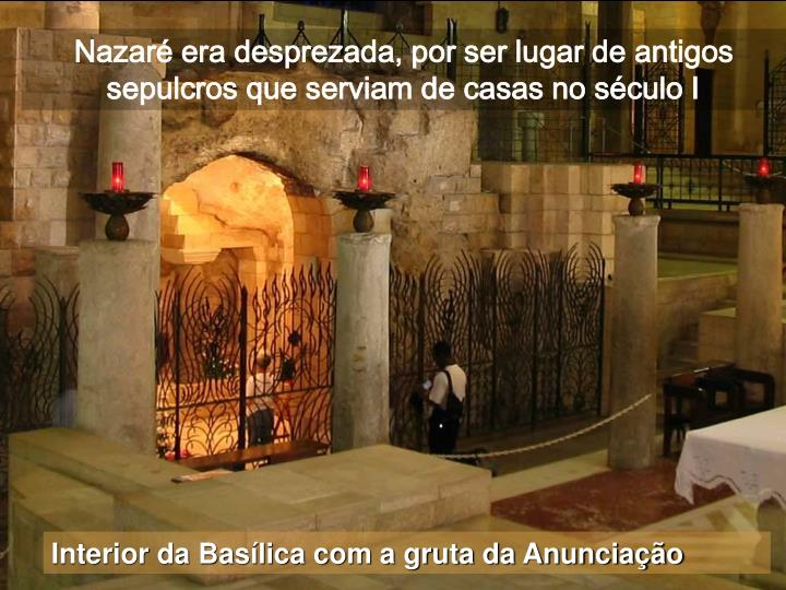 Nazaré era desprezada, por ser lugar de antigos sepulcros que serviam de casas no século I