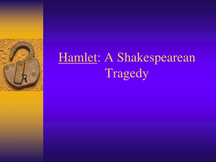hamlet shakespeare tragic hero essays Essay hamlet as a tragic hero william shakespeare, the greatest playwright of the english language, wrote a total of 37 plays in his lifetime, all of which.