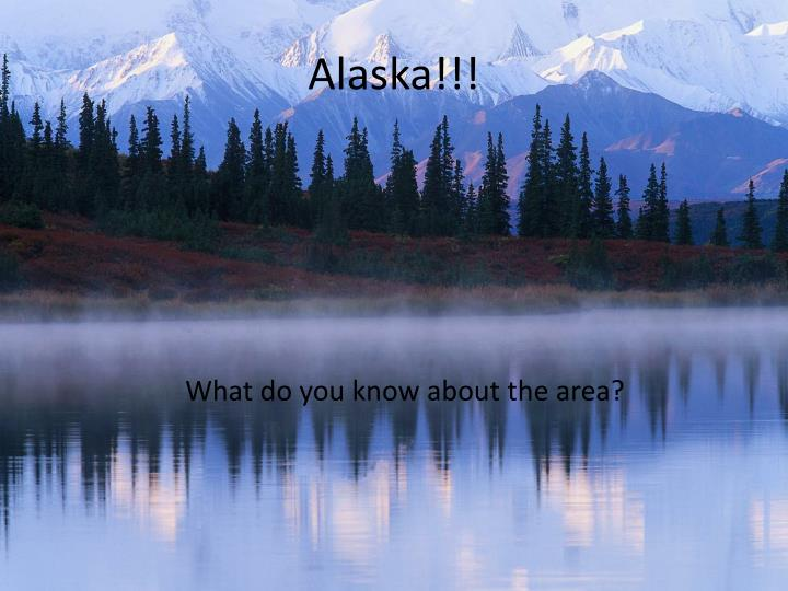 Alaska!!!