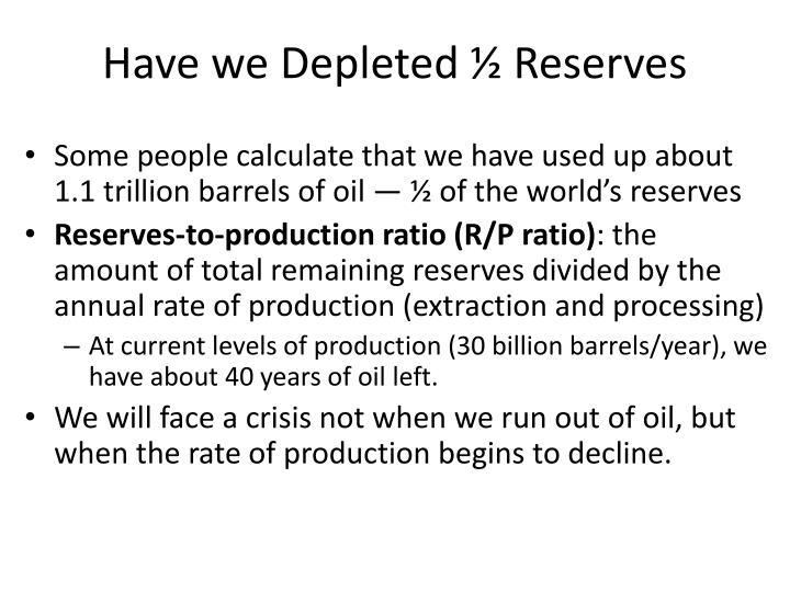 Have we Depleted ½ Reserves