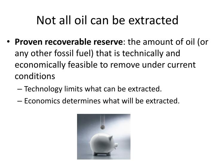 Not all oil can be extracted