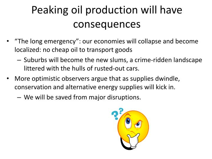 Peaking oil production will have consequences