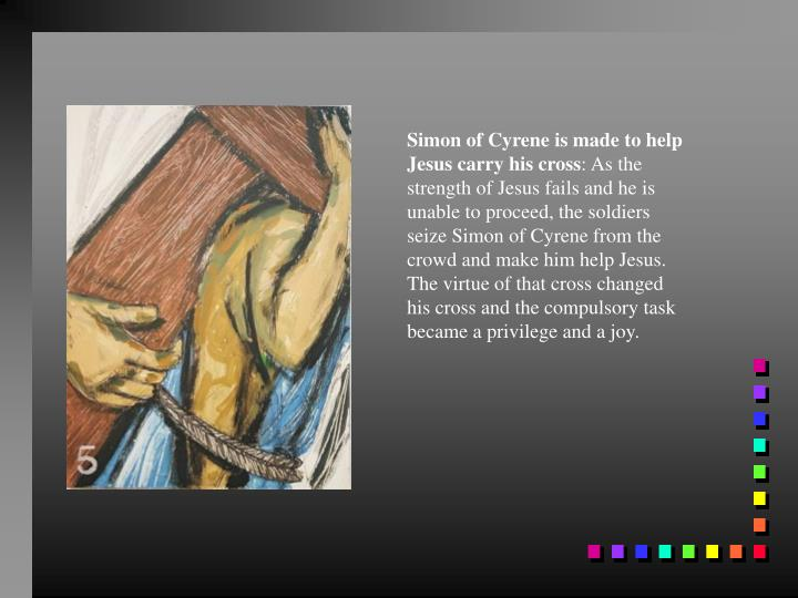 Simon of Cyrene is made to help Jesus carry his cross