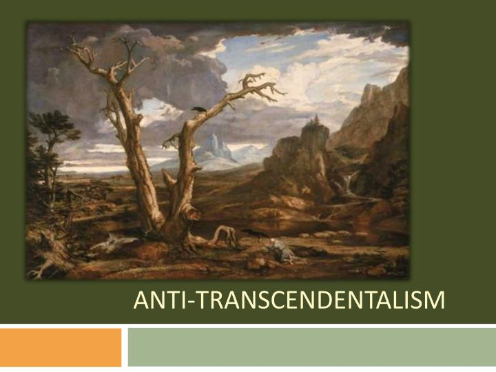 two distinct movements transcendental and anti transcendental Transcendentalism as an action is a famous american movement or a  philosophy  ah, distinctly i remember it was in the bleak december,  from  dreamy melancholy to irrational hope, by the second half of the poem, the.