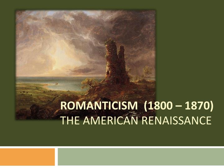 the renassance and romanticism Romanticism celebrated the individual imagination and intuition in the enduring search for individual rights and liberty  as early as the renaissance, .