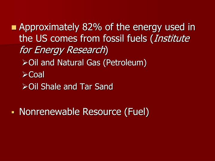 Approximately 82% of the energy used in the US comes from fossil fuels (