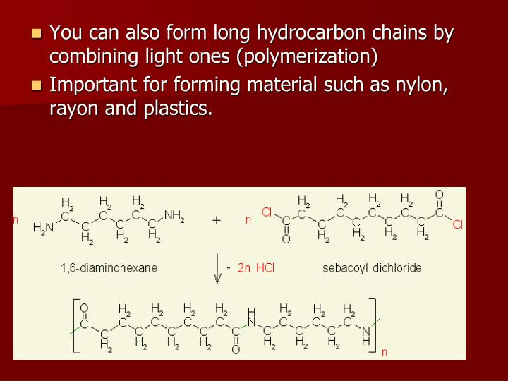 You can also form long hydrocarbon chains by combining light ones (polymerization)
