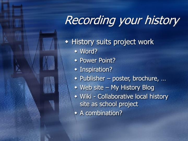 Recording your history